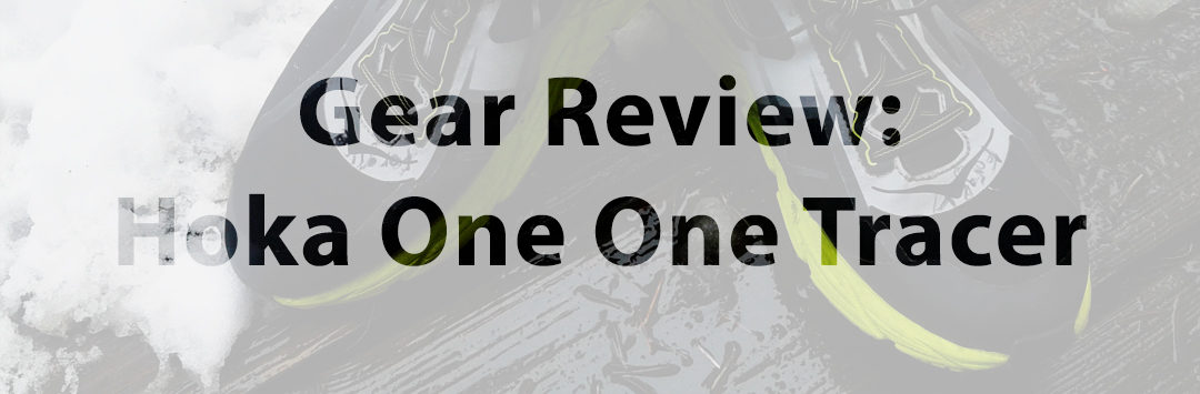 Gear Review: The Hoka One One Tracer